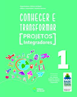 Conhecer e Transformar - Projetos Integradores - 1º ano
