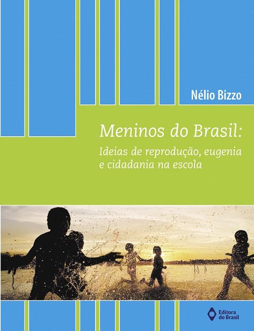 Meninos do Brasil: Ideias de reprodução, eugenia e cidadania na escola